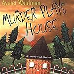 Murder Plays House: Mommy-Track Mystery, Book 5   Ayelet Waldman