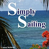 Simply Sailing: A Different Approach to a Life of Adventure