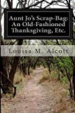 Aunt Jo's Scrap-Bag: an Old-Fashioned Thanksgiving, Etc, Louisa M. Alcott, 1500133876