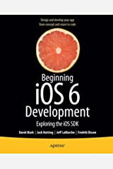 Beginning iOS 6 Development: Exploring the iOS SDK Kindle Edition