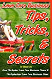 Lawn Care Business Tips, Tricks, and Secrets, Steve Low, 1456303554