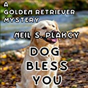 Dog Bless You: A Golden Retriever Mystery: Golden Retriever Mysteries, Volume 4 | Neil S. Plakcy