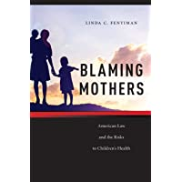 Blaming Mothers: American Law and the Risks to Children's Health (Families, Law,...