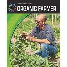Organic Farmer (21st Century Skills Library: Cool Careers)