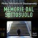 Memorie dal sottosuolo Audiobook by Fëdor Dostoevskij Narrated by Daniele Ornatelli, Silvano Piccardi, Tania De Domenico, Marco Zanni, Ruggero Andreozzi, Alessandro Zurla