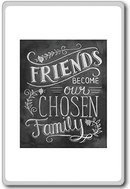 Friends Become Our Chosen Family - Motivational Quotes Fridge Magnet
