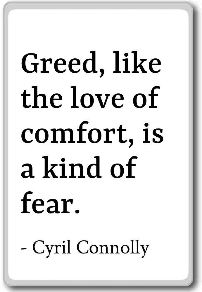 Amazon com: Greed, like the love of comfort, is a kind o