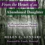 From the Heart of an Abandoned Daughter: My Personal Journey Through Family Violence and Beyond | Helen C. Gennari