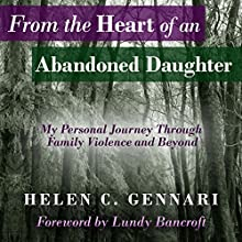 From the Heart of an Abandoned Daughter: My Personal Journey Through Family Violence and Beyond Audiobook by Helen C. Gennari Narrated by Helen C. Gennari