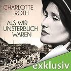 Als wir unsterblich waren Hörbuch von Charlotte Roth Gesprochen von: Elisabeth Günther