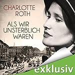 Als wir unsterblich waren | Charlotte Roth