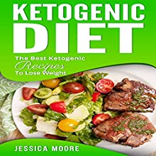 Ketogenic Diet: The Best Ketogenic Recipes to Lose Weight: Cookbook, Book 5 Audiobook by Jessica Moore Narrated by Brooke Pillifant