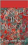 Angel in Blood: A Chris Jeffries Mystery (Chris Jeffries Mysteries)