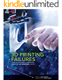 3D Printing Failures: How to Diagnose and Repair All 3D Printing Issues (English Edition)