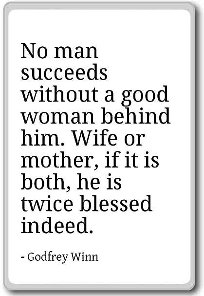 Amazon.com: No man succeeds without a good woman behind hi ...