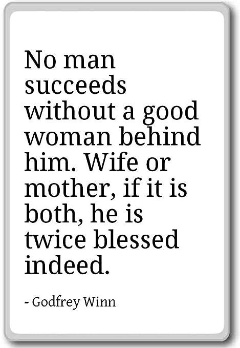 No man succeeds without a good woman behind hi... - Godfrey ...