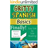Gritty Spanish Basics: Finally Master Basic Spanish with This Fun, Easy-to-read Side Book - Learn conversational Spanish With