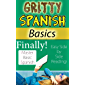 Gritty Spanish Basics: Finally Master Basic Spanish with This Fun, Easy-to-read Side Book - Learn conversational Spanish With ease! (English Edition)