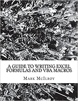 a guide to writing excel formulas and vba macros mark laurence
