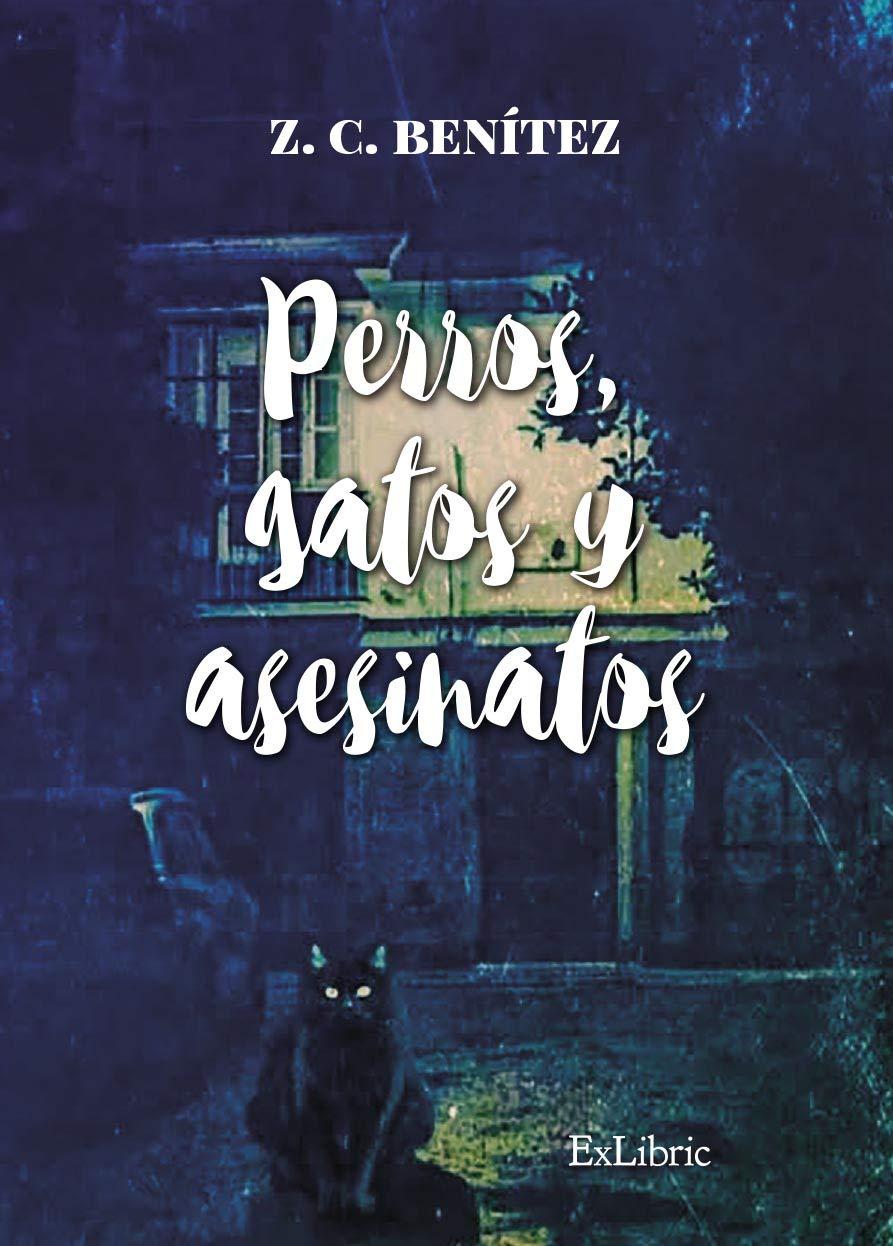 Perros, gatos y Asesinatos: Amazon.es: Benítez Benítez, José ...