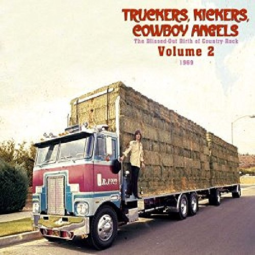 Truckers, Kickers, Cowboy Angels: The Blissed-Out Birth of Country Rock, Vol. 2 - 1969 (Truckers Kickers)