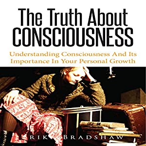 The Truth About Consciousness Audiobook