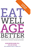 Eat Well, Age Better: How to use diet and supplements to guard the lifelong health of your eyes, your heart, your brain…