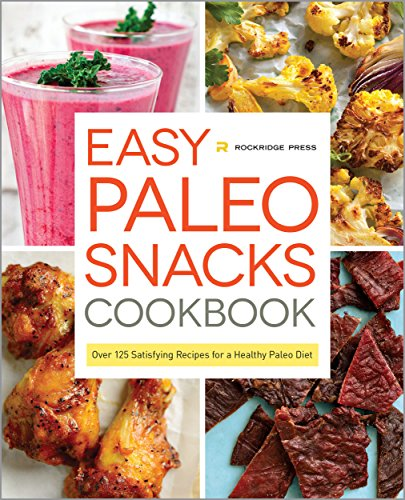 Easy Paleo Snacks Cookbook: Over 125 Satisfying Recipes for a Healthy Paleo Diet cover