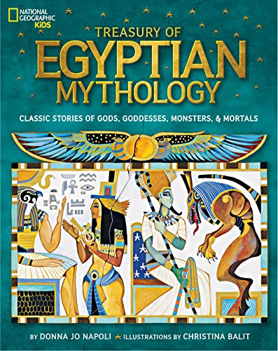 Treasury of Egyptian Mythology: Classic Stories of Gods, Goddesses, Monsters & Mortals (National Geographic Kids) ()