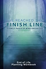 I've Reached The Finish Line End of Life Planning Workbook: A Family Peace of Mind Organizer Paperback