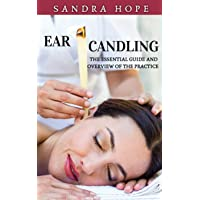 Ear Candling: The Essential Guide and Overview of the Practice