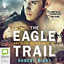 The Eagle Trail Audiobook by Robert Rigby Narrated by Piers Wehner