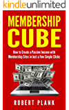 Membership Cube: How to Create a Passive Income in Just a Few Simple Clicks