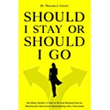 Should I Stay or Should I Go: Deciding whether to Stay or Go and Healing from an Emotionally Destructive Relationship with a