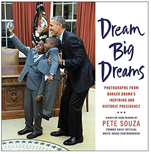 Book cover from Dream Big Dreamsby Pete Souza