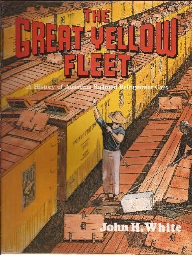 - The Great Yellow Fleet: A History of American Railroad Refrigerator Cars