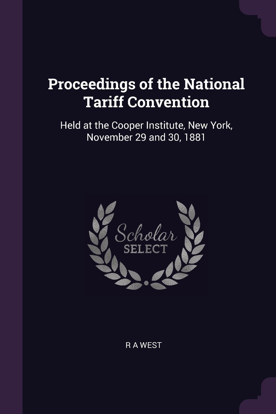Proceedings of the National Tariff Convention: Held at the Cooper Institute, New York, November 29 and 30, 1881 PDF