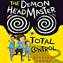 The Demon Headmaster: Total Control Audiobook by Gillian Cross Narrated by Steven Crossley