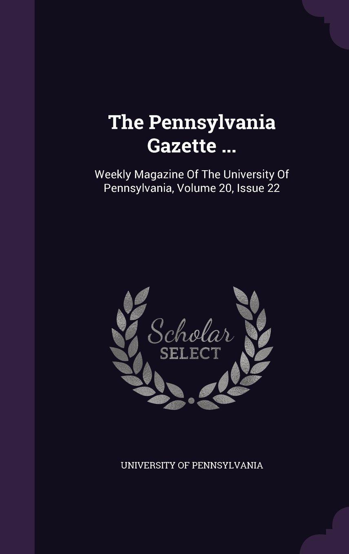 Download The Pennsylvania Gazette ...: Weekly Magazine Of The University Of Pennsylvania, Volume 20, Issue 22 PDF
