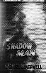 Shadow Man: A Biography of Lewis Miles Archer