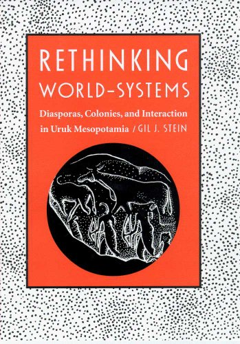 Rethinking World-Systems: Diasporas, Colonies, and Interaction in Uruk Mesopotamia
