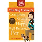 The Dog Trainer's Complete Guide to a Happy, Well-Behaved Pet: Learn the Seven Skills Every Dog Should Have (Quick & Dirty Ti