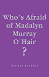 Who's Afraid of Madalyn Murray O'Hair?