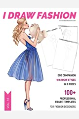 Dog Companion: 100+ Professional Figure Templates for Fashion Designers: Fashion Sketchpad with 18 Croqui Styles in 6 poses Paperback