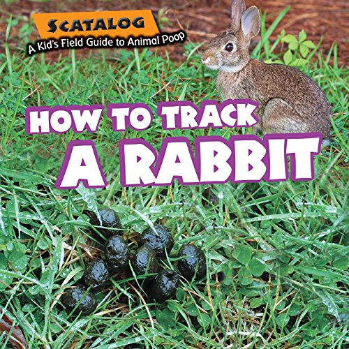 How to Track a Rabbit (Scatalog: A Kid's Field Guide to Animal Poop)