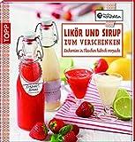 Likör und Sirup zum Verschenken: Leckereien in Flaschen hübsch verpackt (Kreative Manufaktur)
