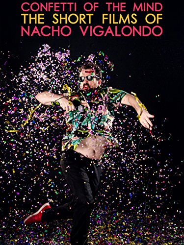 Confetti of the Mind: The Short Films of Nacho Vigalondo]()