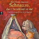 Schnauze, das Christkind ist da (Die Schnauze-Reihe 2): Eine Adventsgeschichte in 24 Kapiteln | Karen Christine Angermayer