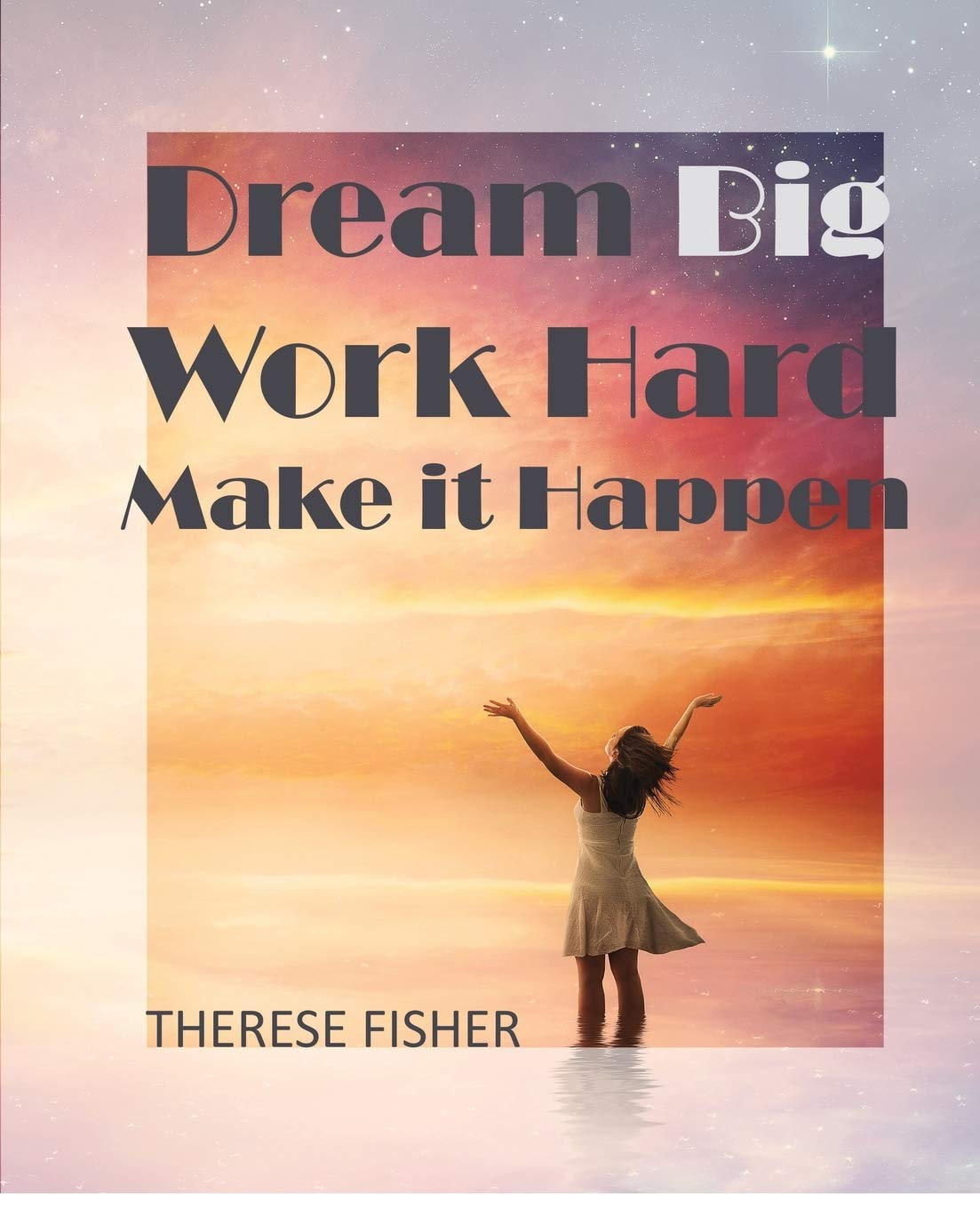 Dream Big, Work Hard, Make it Happen Motivational Quotes to Move ...