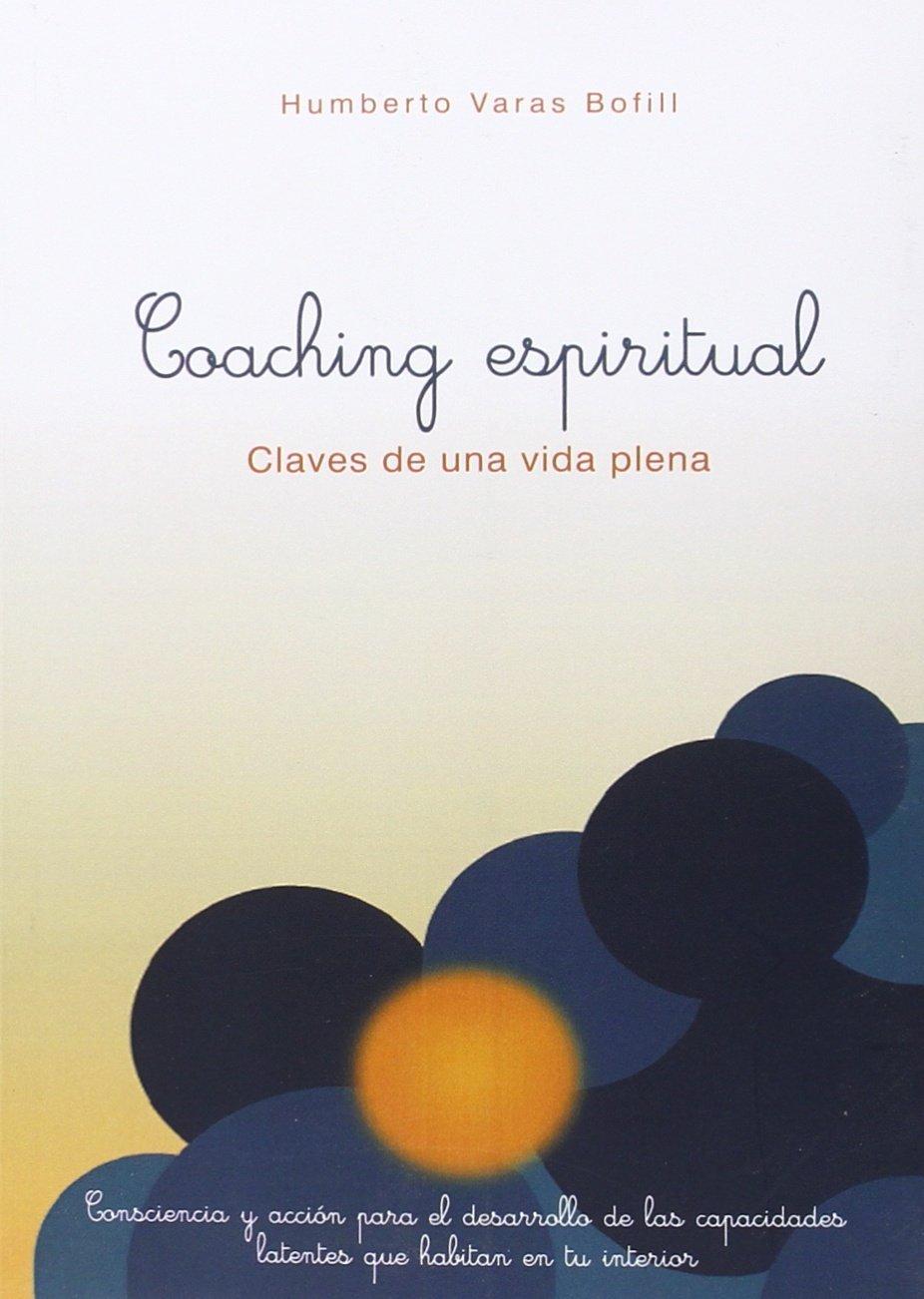 Coaching Espiritual. Claves De Una Vida Plena: Amazon.es: Humberto ...